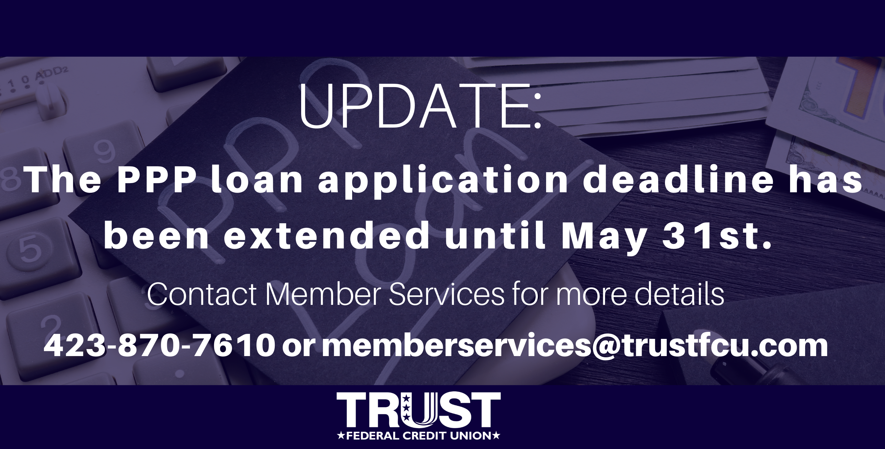 Update: The PPP loan application deadline has been extended until May 31st.  Contact Member Services for more details at 423-870-7610 or memberservices@trustfcu.com